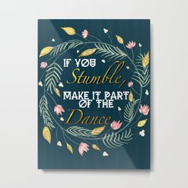 If you stumble, make it part of the dance quote Metal Print