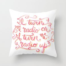 I Turn the Radio On Throw Pillow