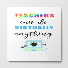 Teachers Can Do Virtually Anything T-Shirt Metal Print
