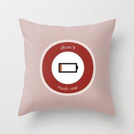 Don't Rush Me Throw Pillow