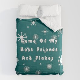 Some Of My Best Friends Are Flakes - Snowflakes Comforters