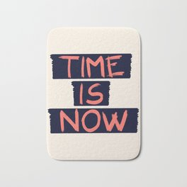 TIME IS NOW #society6 #motivational Bath Mat