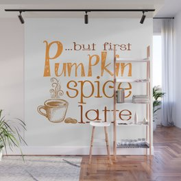 But First Pumpkin Spice Latte Wall Mural