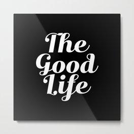 The Good Life - Black and White Metal Print