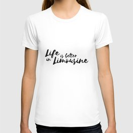 Life is better in Limousine T-shirt