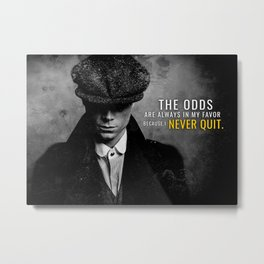 The Odds are in your Favor Metal Print