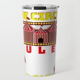 Circus Lover The Circus Rules I Only Go For The Clowns Travel Mug