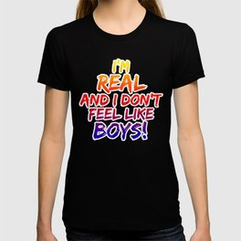 I'M REAL AND I DON'T FEEL LIKE BOYS! T-shirt