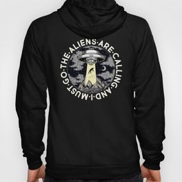 The Aliens Are Calling And I Must Go Hoody