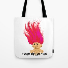 I Woke Up Like This Troll Tote Bag