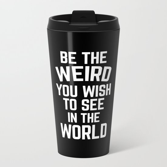 Be The Weird Funny Quote Metal Travel Mug