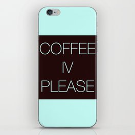 Coffee IV Please iPhone Skin
