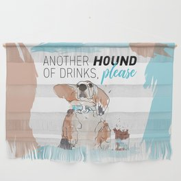 ANOTHER HOUND OF DRINKS, PLEASE Wall Hanging