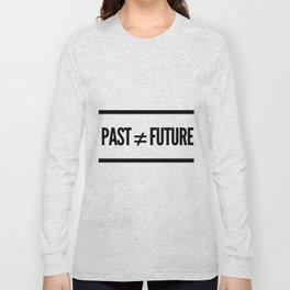Past ≠ Future Long Sleeve T-shirt