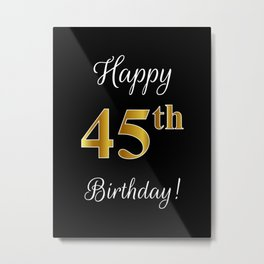 "Elegant ""Happy 45th Birthday!"" With Faux/Imitation Gold-Inspired Color Pattern Number (on Black) Metal Print"