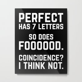 Perfect Food Funny Quote Metal Print