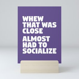 Whew That Was Close Almost Had To Socialize (Ultra Violet) Mini Art Print