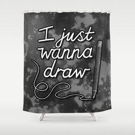 I Just Wanna Draw Shower Curtain