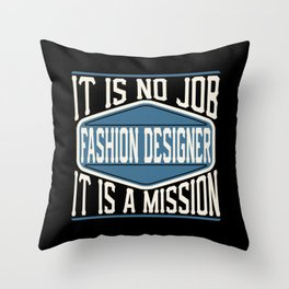 Fashion Designer  - It Is No Job, It Is A Mission Throw Pillow
