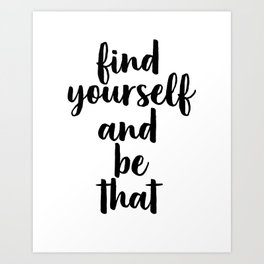 Find Yourself And Be That, Digital Print, Inspirational Quote, Motivational Quote Art Print