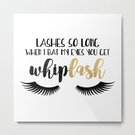 Lashes So Long When I Bat My Eyes You Get Whiplash Metal Print