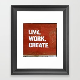 Live. Work. Create. Framed Art Print