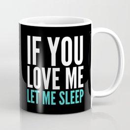 If You Love Me Let Me Sleep (Dark) Coffee Mug