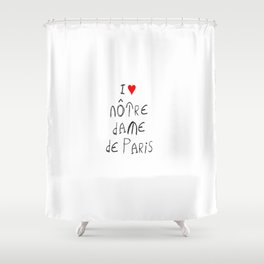 I love notre dame de Paris 2 Shower Curtain