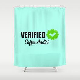 Verified coffee addict funny quote Shower Curtain