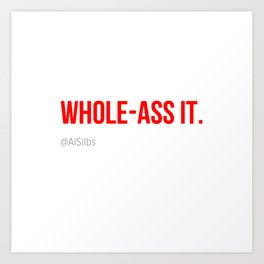 Whole-Ass It Art Print
