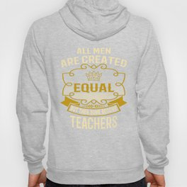 All Men Are Created Equal But Then Some Become Teachers Hoody
