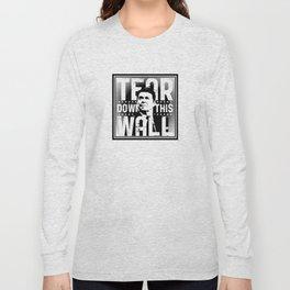 Ronald Regan : Tear Down This Wall Long Sleeve T-shirt