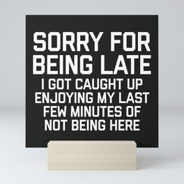 Sorry For Being Late Funny Quote Mini Art Print