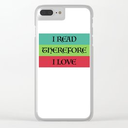 I READ THEREFORE I LOVE Clear iPhone Case