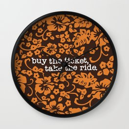 """buy the ticket, take the ride."" - Hunter S. Thompson (Brown) Wall Clock"