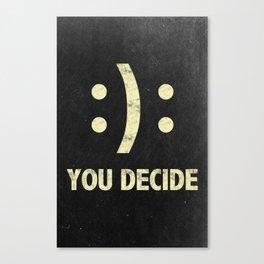 You decide! Canvas Print