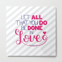 Be Done in Love Metal Print