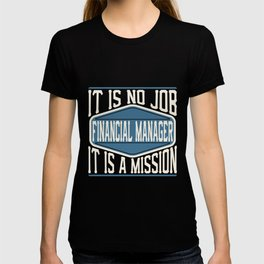 Financial Manager  - It Is No Job, It Is A Mission T-shirt