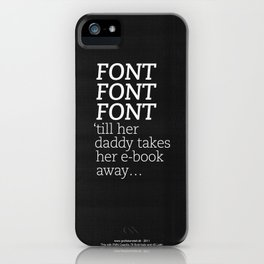 Font Font Font 'till her daddy takes her e-book away iPhone Case