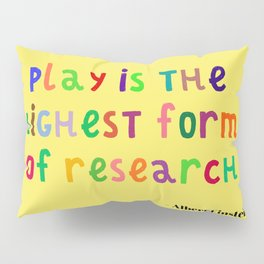 Inspirational, Motivational, Typography Quote by Albert Einstein; Play is Research Pillow Sham