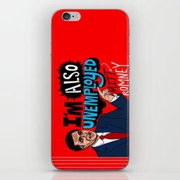 Mitt's also unemployed. iPhone Skin