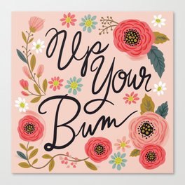 Pretty Swe*ry: Up Your Bum Canvas Print