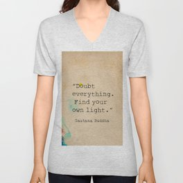 """""""Doubt everything. Find your own light."""" Unisex V-Neck"""