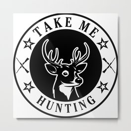 Take Me Hunting Metal Print