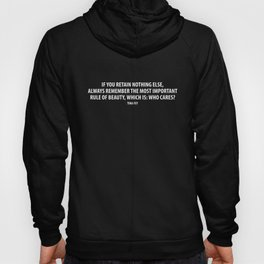 If you retain nothing else, always remember the most important rule of beauty, which is: Who cares? Hoody