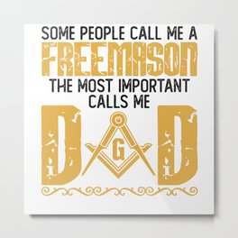 People Call Me Freemason Important Call Me Dad Metal Print