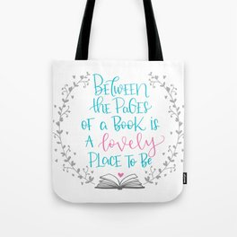 Between The Pages of A Book is a Lovely Place to Be Tote Bag
