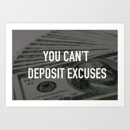YOU CAN'T DEPOSIT EXCUSES Art Print