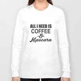 All I Need Is Coffee And Mascara Vneck Funny Humor Novelty Coffee T-Shirts Long Sleeve T-shirt