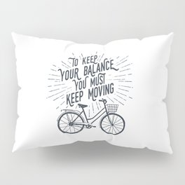 To Keep Your Balance, You Must Keep Moving Pillow Sham